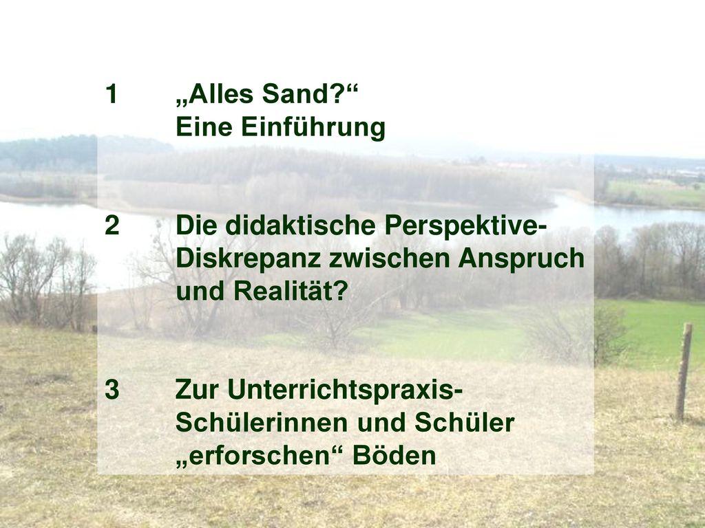 """1 """"Alles Sand Eine Einführung. 2 Die didaktische Perspektive- Diskrepanz zwischen Anspruch. und Realität"""