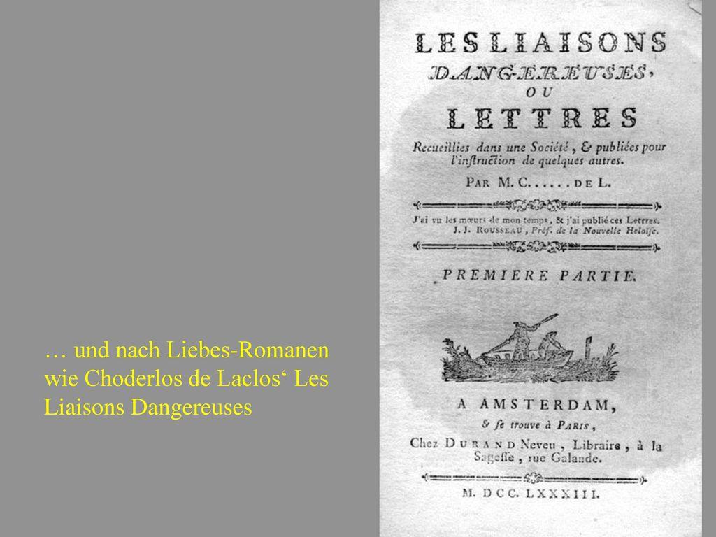 … und nach Liebes-Romanen wie Choderlos de Laclos' Les