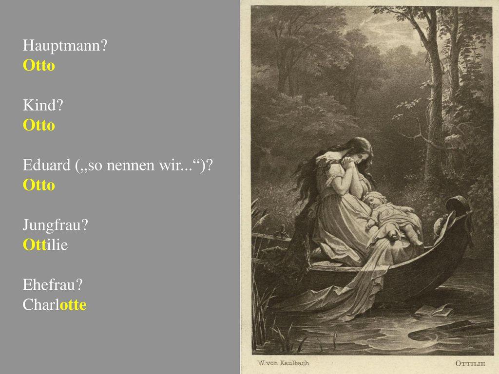 "Hauptmann Otto Kind Eduard (""so nennen wir... ) Jungfrau Ottilie Ehefrau Charlotte"