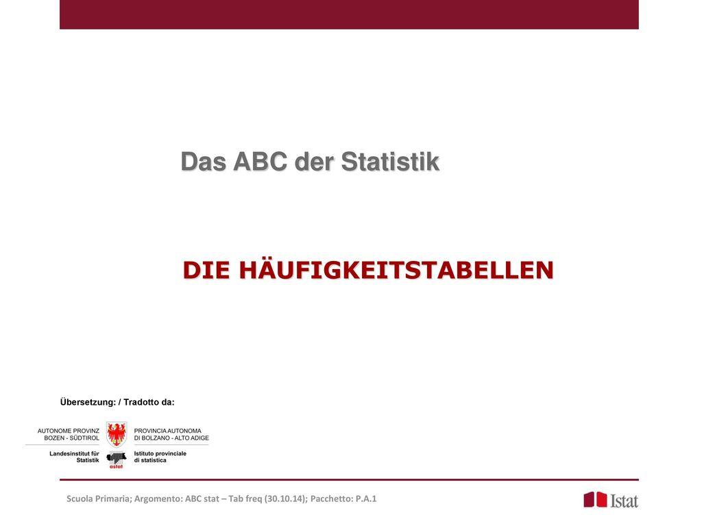 Das ABC der Statistik DIE HÄUFIGKEITSTABELLEN