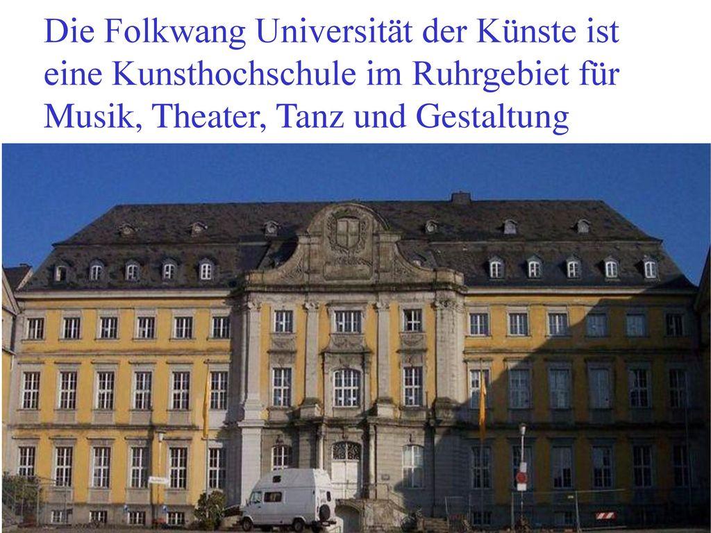 Die Folkwang Universität der Künste ist eine Kunsthochschule im Ruhrgebiet für Musik, Theater, Tanz und Gestaltung