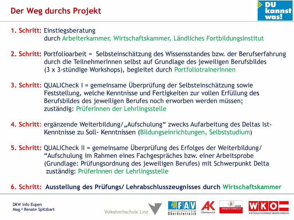 Der Weg durchs Projekt 1. Schritt: Einstiegsberatung durch Arbeiterkammer, Wirtschaftskammer, Ländliches Fortbildungsinstitut.