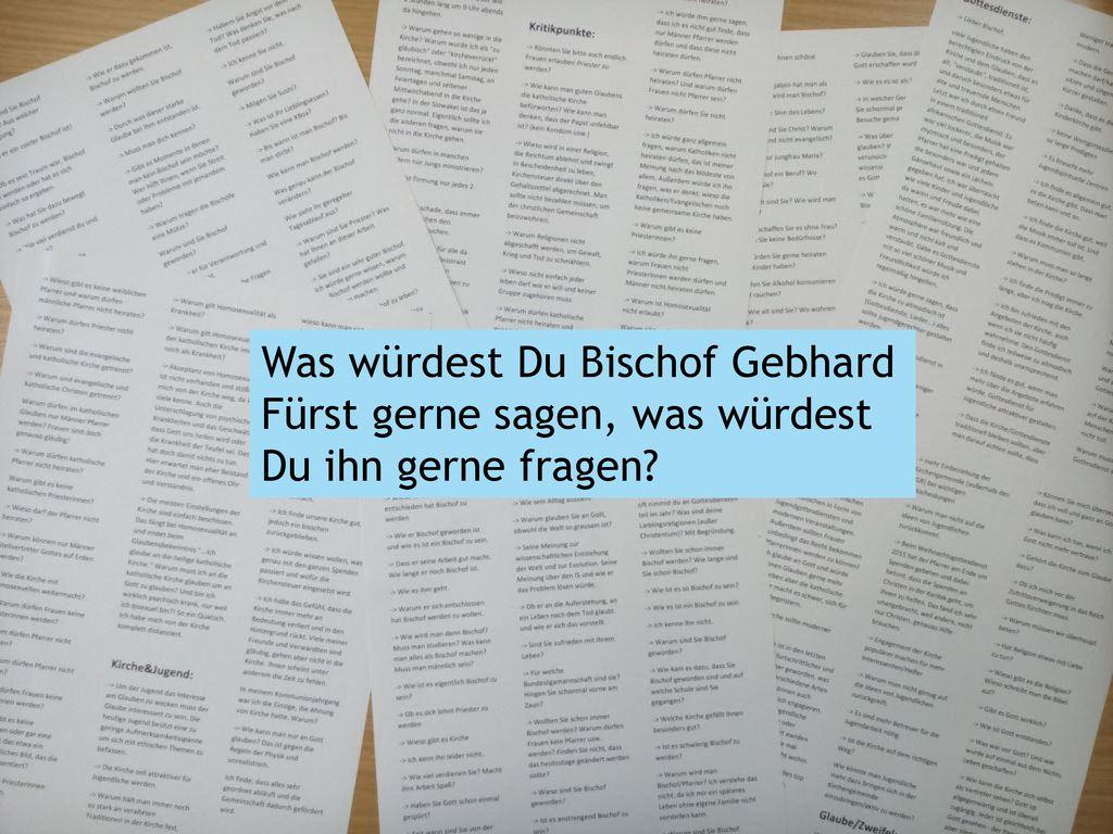 Was würdest Du Bischof Gebhard Fürst gerne sagen, was würdest Du ihn gerne fragen