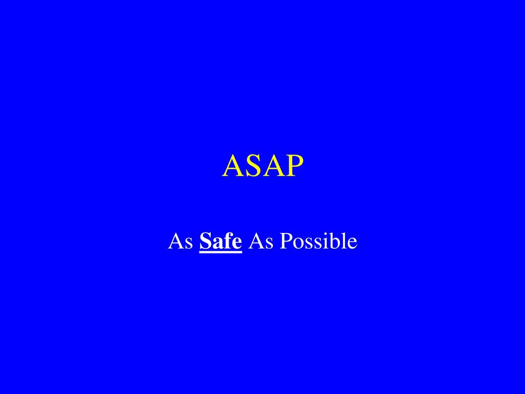 ASAP As Safe As Possible