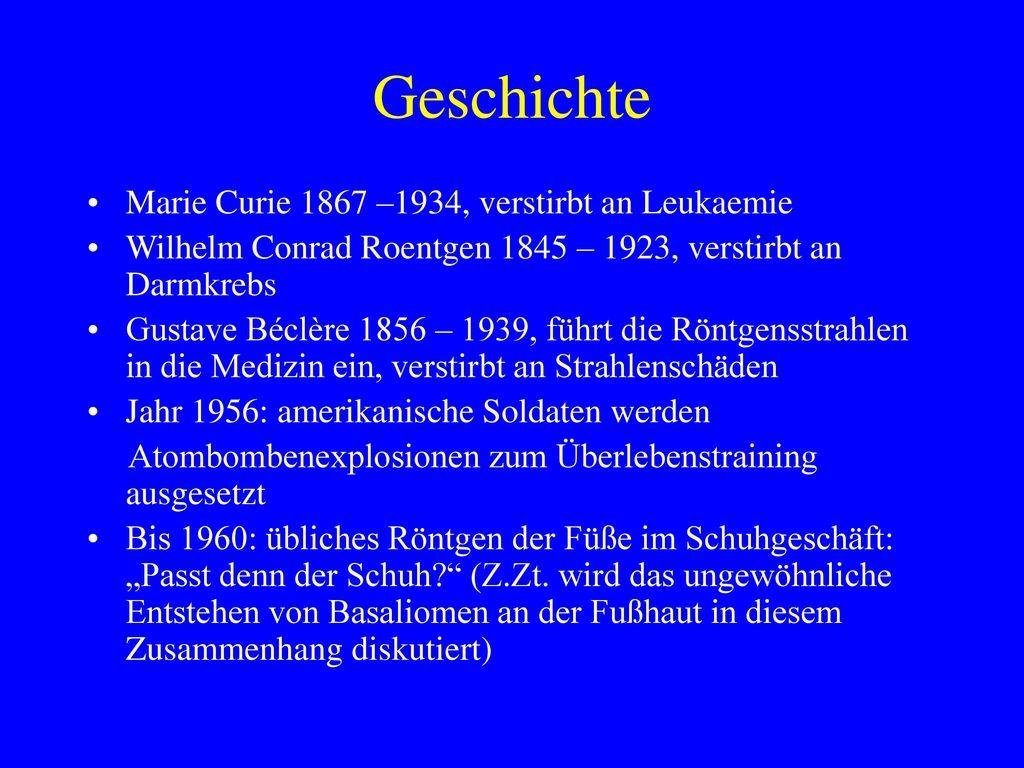 Geschichte Marie Curie 1867 –1934, verstirbt an Leukaemie