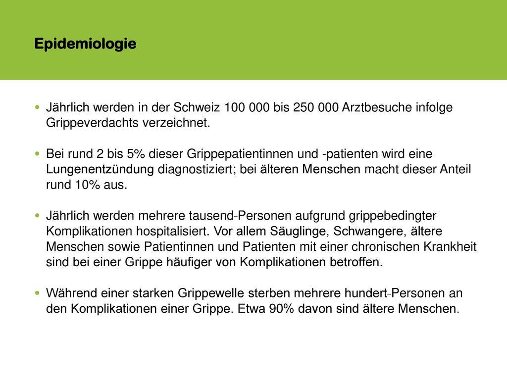 Epidemiologie Jährlich werden in der Schweiz 100 000 bis 250 000 Arztbesuche infolge Grippeverdachts verzeichnet.