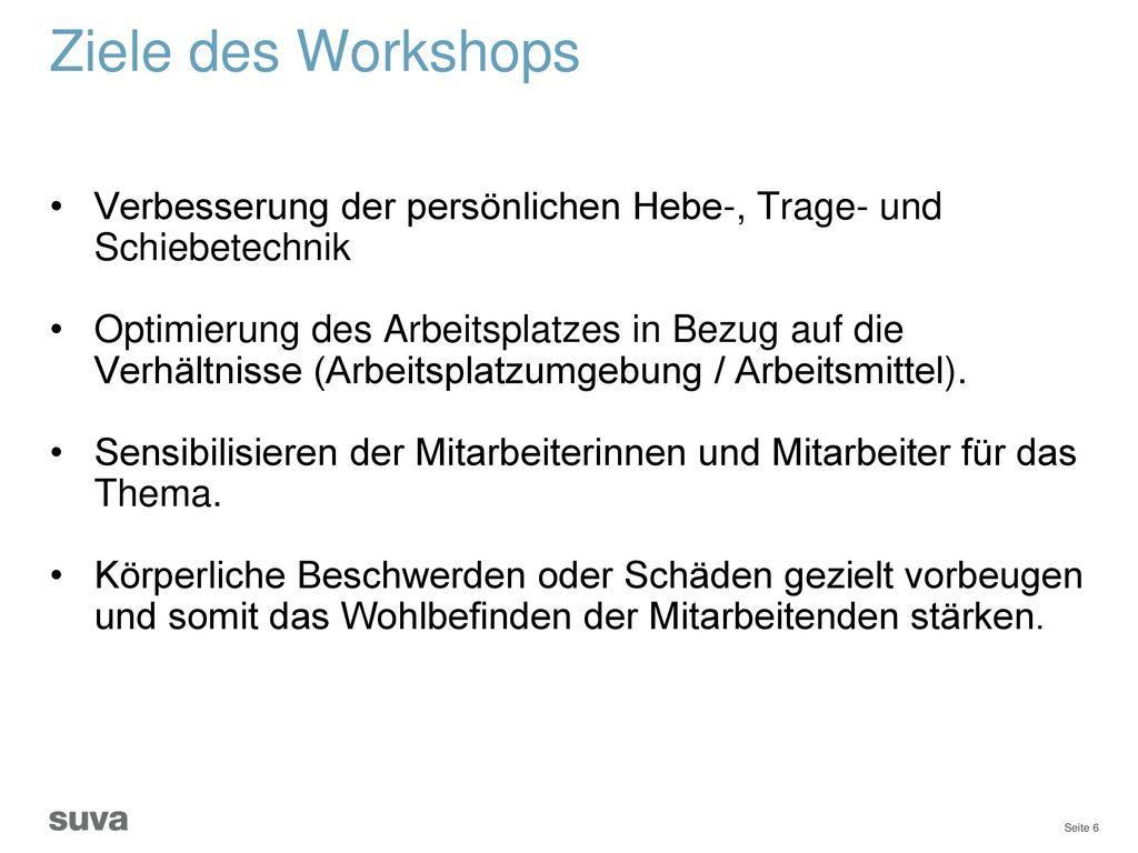 Ziele des Workshops Verbesserung der persönlichen Hebe-, Trage- und Schiebetechnik.