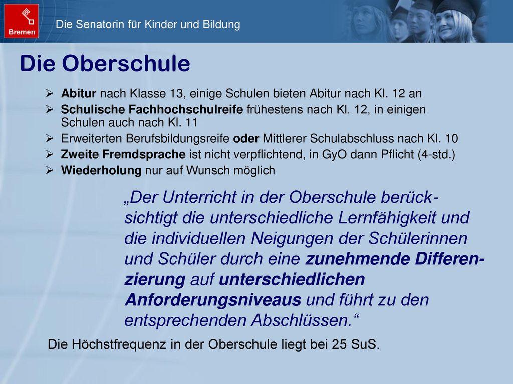 Die Oberschule Abitur nach Klasse 13, einige Schulen bieten Abitur nach Kl. 12 an.