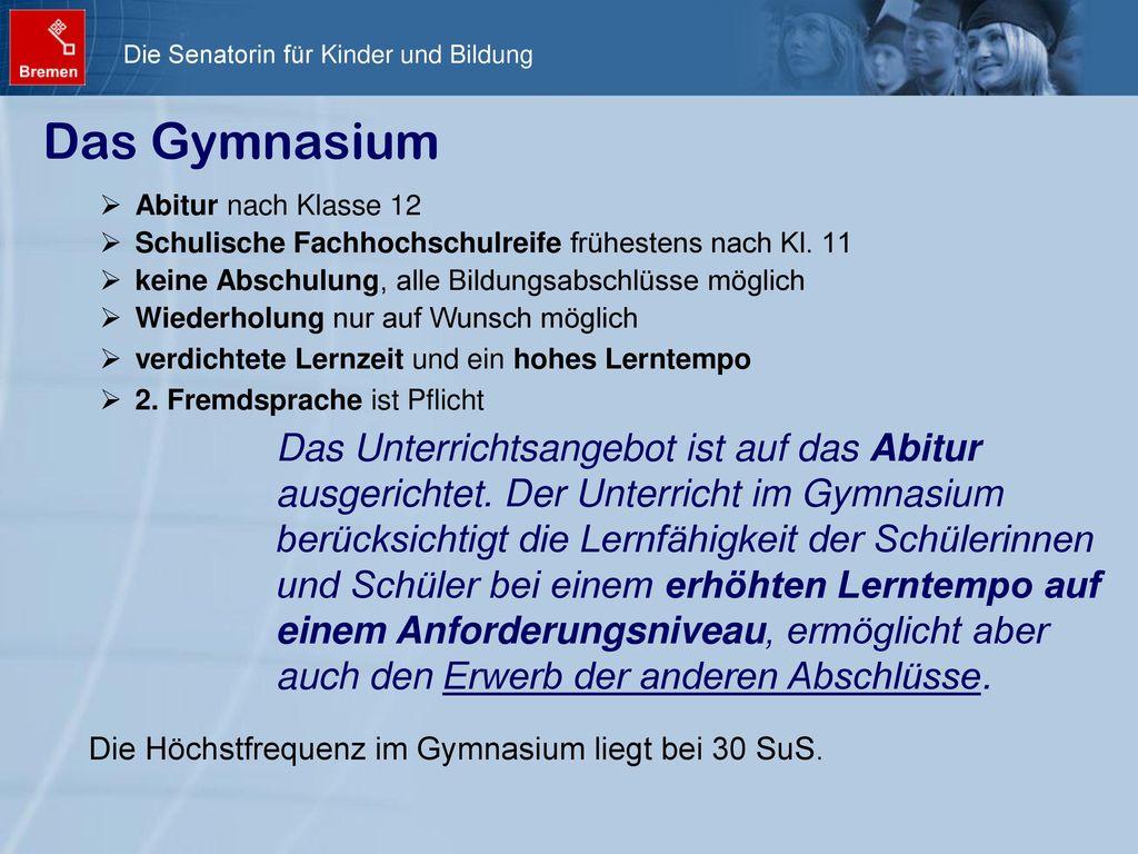Das Gymnasium Abitur nach Klasse 12. Schulische Fachhochschulreife frühestens nach Kl. 11. keine Abschulung, alle Bildungsabschlüsse möglich.