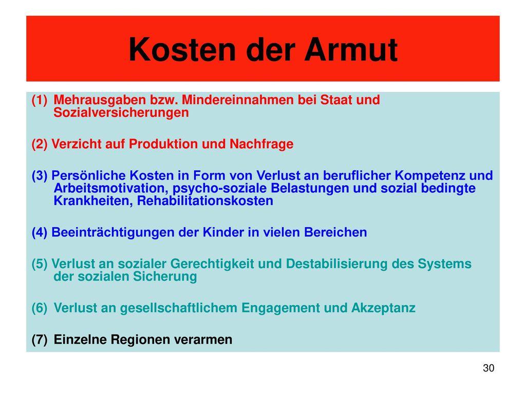 Kosten der Armut Mehrausgaben bzw. Mindereinnahmen bei Staat und Sozialversicherungen. (2) Verzicht auf Produktion und Nachfrage.