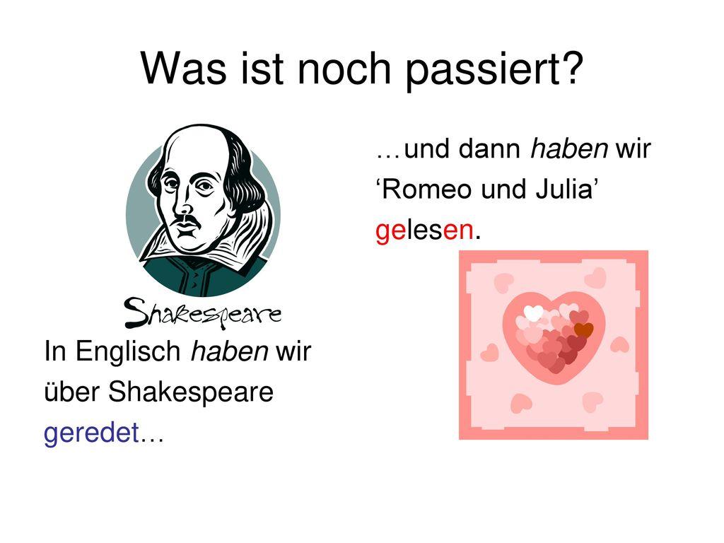 Was ist noch passiert …und dann haben wir 'Romeo und Julia' gelesen.