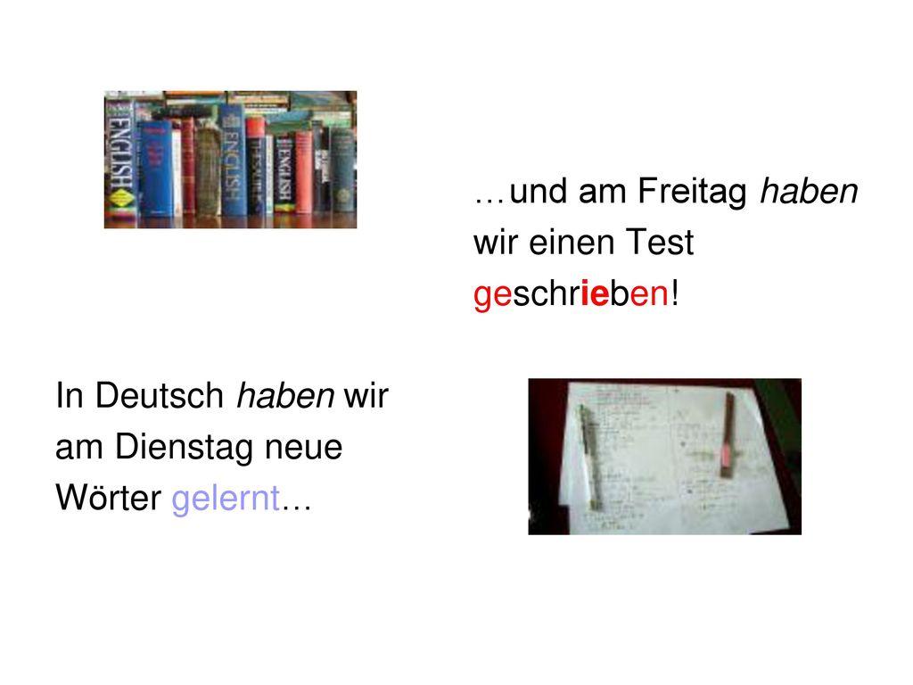 In Deutsch haben wir am Dienstag neue. Wörter gelernt… …und am Freitag haben.