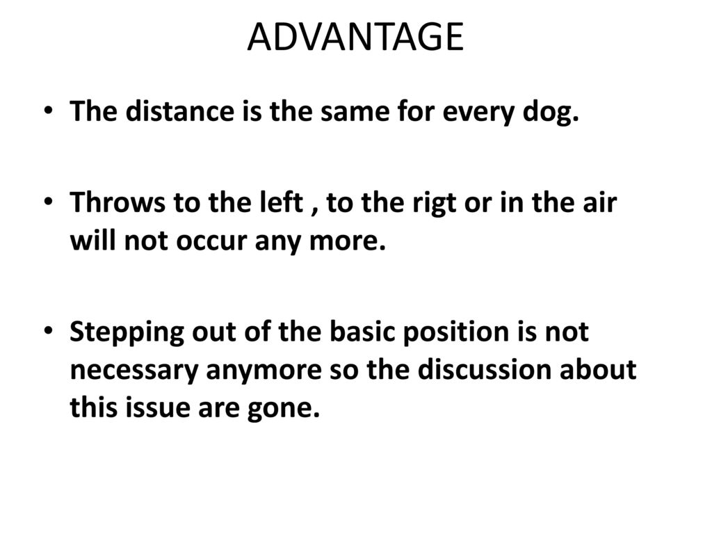 ADVANTAGE The distance is the same for every dog.