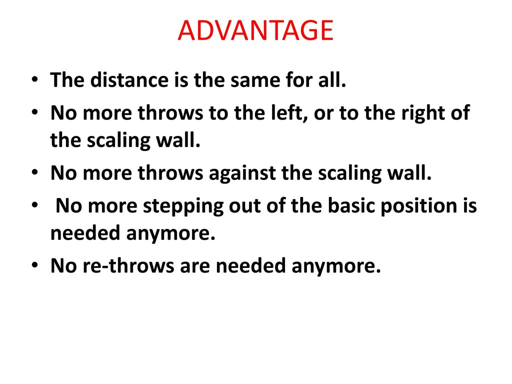 ADVANTAGE The distance is the same for all.