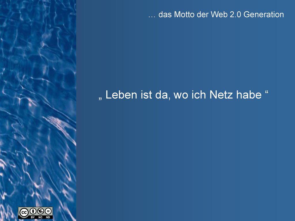 … das Motto der Web 2.0 Generation