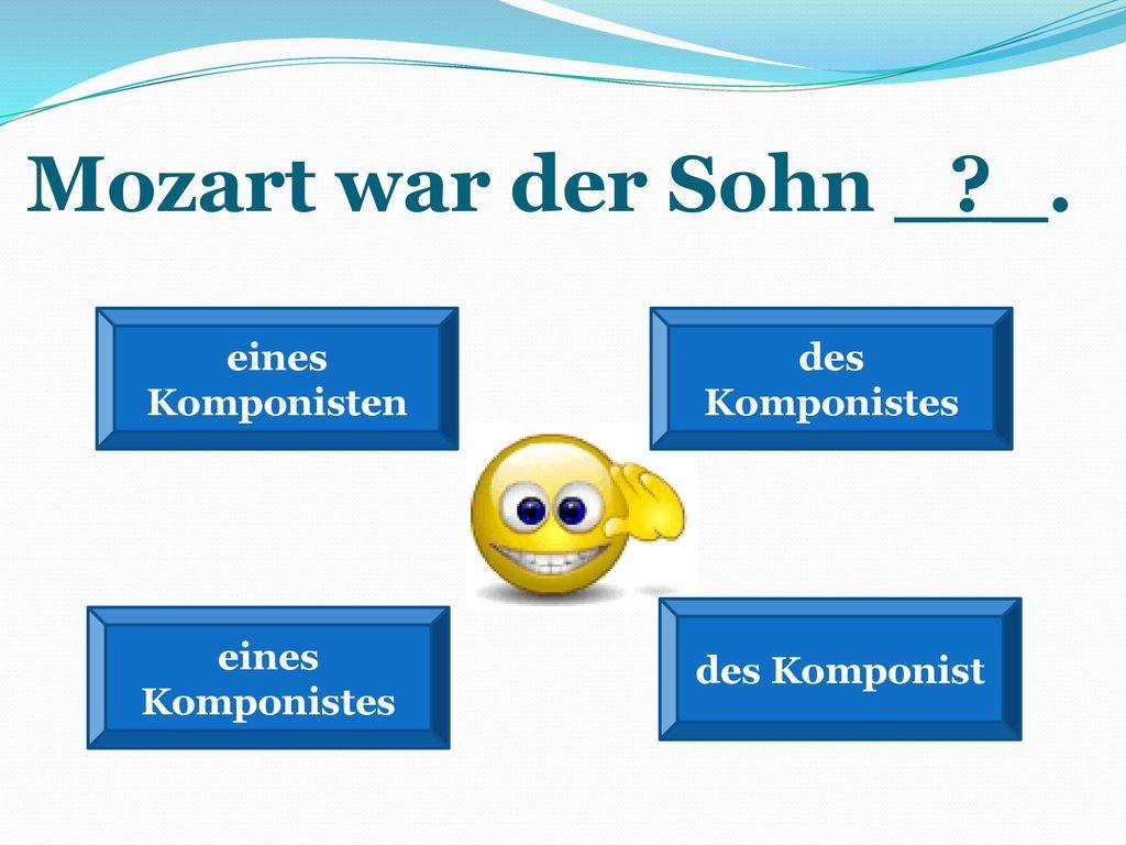 Mozart war der Sohn _ _. eines Komponisten des Komponistes