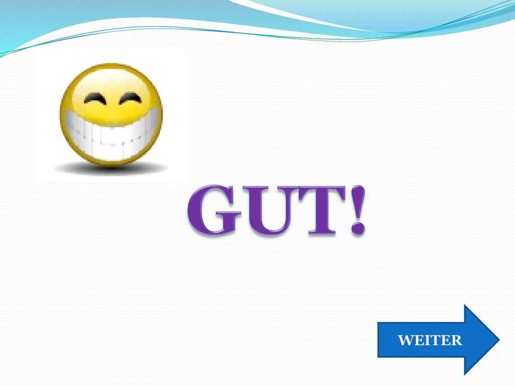 GUT! WEITER