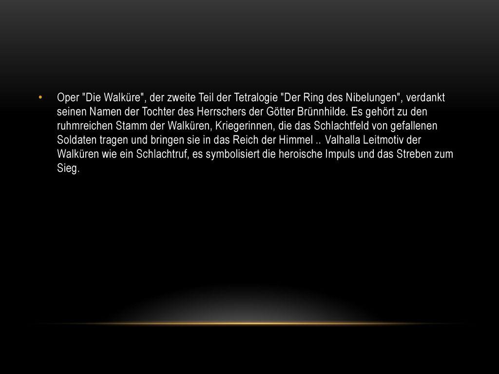 Oper Die Walküre , der zweite Teil der Tetralogie Der Ring des Nibelungen , verdankt seinen Namen der Tochter des Herrschers der Götter Brünnhilde.