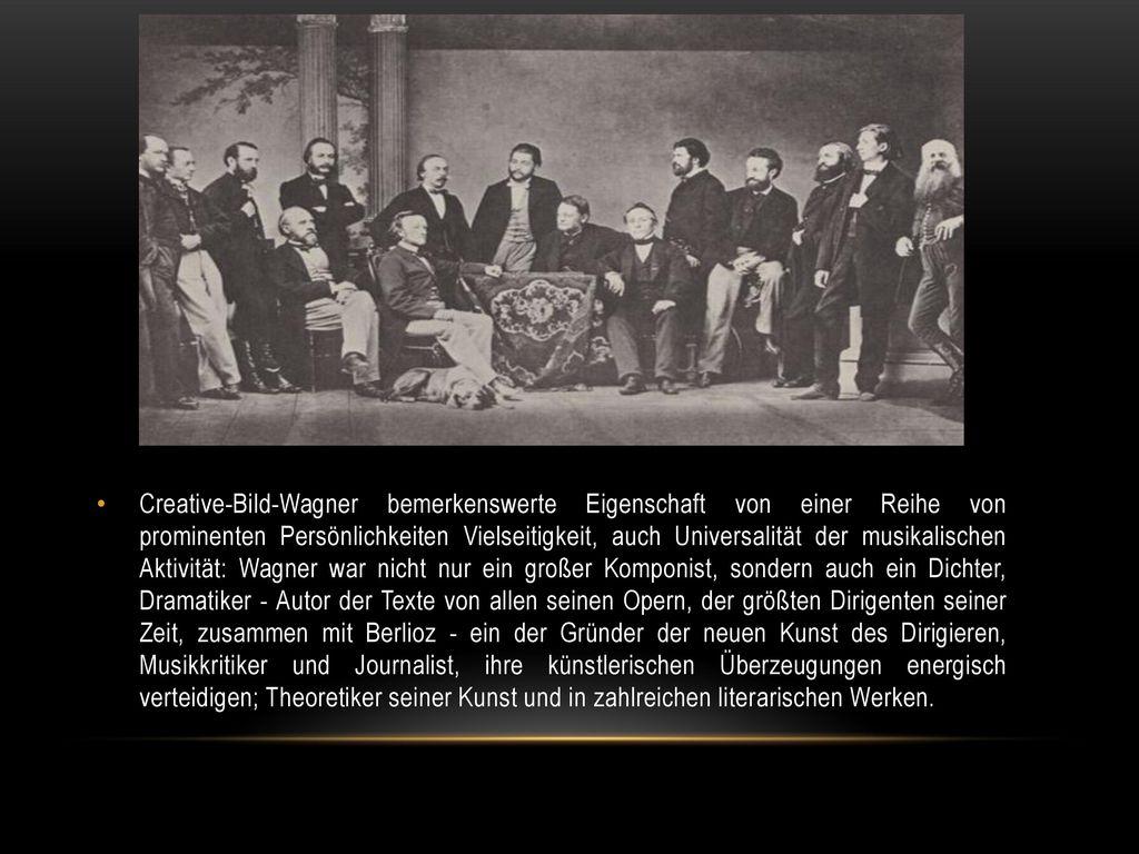 Creative-Bild-Wagner bemerkenswerte Eigenschaft von einer Reihe von prominenten Persönlichkeiten Vielseitigkeit, auch Universalität der musikalischen Aktivität: Wagner war nicht nur ein großer Komponist, sondern auch ein Dichter, Dramatiker - Autor der Texte von allen seinen Opern, der größten Dirigenten seiner Zeit, zusammen mit Berlioz - ein der Gründer der neuen Kunst des Dirigieren, Musikkritiker und Journalist, ihre künstlerischen Überzeugungen energisch verteidigen; Theoretiker seiner Kunst und in zahlreichen literarischen Werken.