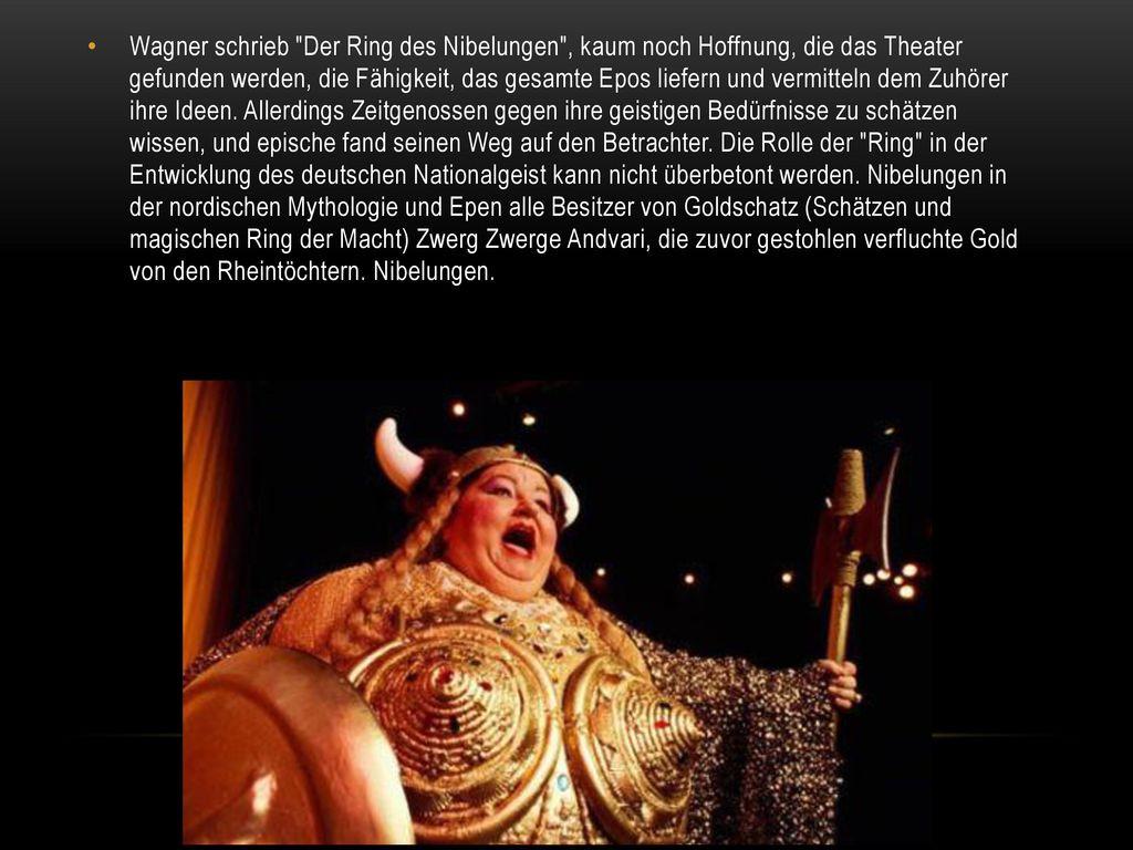 Wagner schrieb Der Ring des Nibelungen , kaum noch Hoffnung, die das Theater gefunden werden, die Fähigkeit, das gesamte Epos liefern und vermitteln dem Zuhörer ihre Ideen.