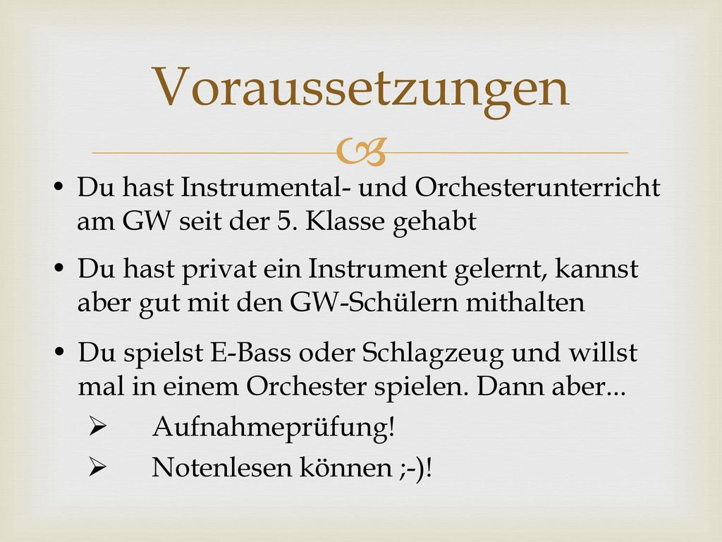 Voraussetzungen Du hast Instrumental- und Orchesterunterricht am GW seit der 5. Klasse gehabt.