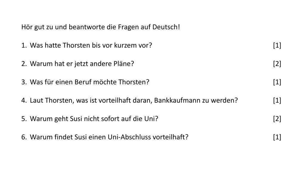 Hör gut zu und beantworte die Fragen auf Deutsch!