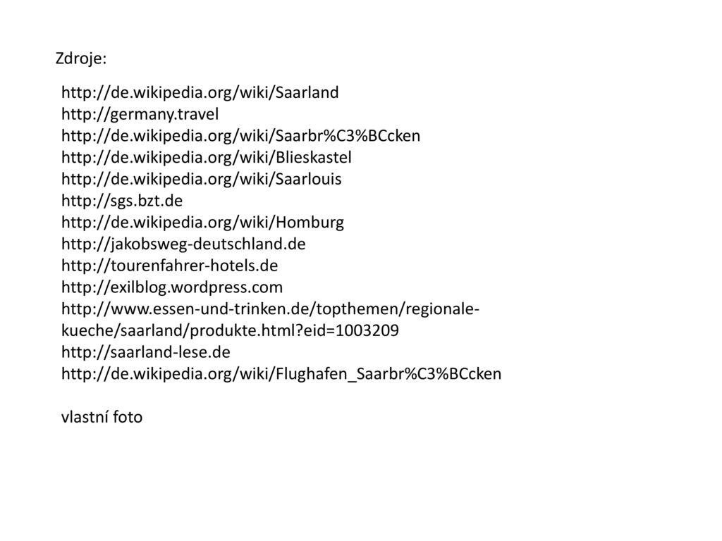 Zdroje: http://de.wikipedia.org/wiki/Saarland. http://germany.travel. http://de.wikipedia.org/wiki/Saarbr%C3%BCcken.