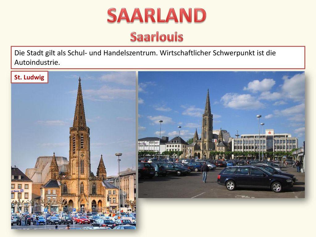 SAARLAND Saarlouis Die Stadt gilt als Schul- und Handelszentrum. Wirtschaftlicher Schwerpunkt ist die Autoindustrie.