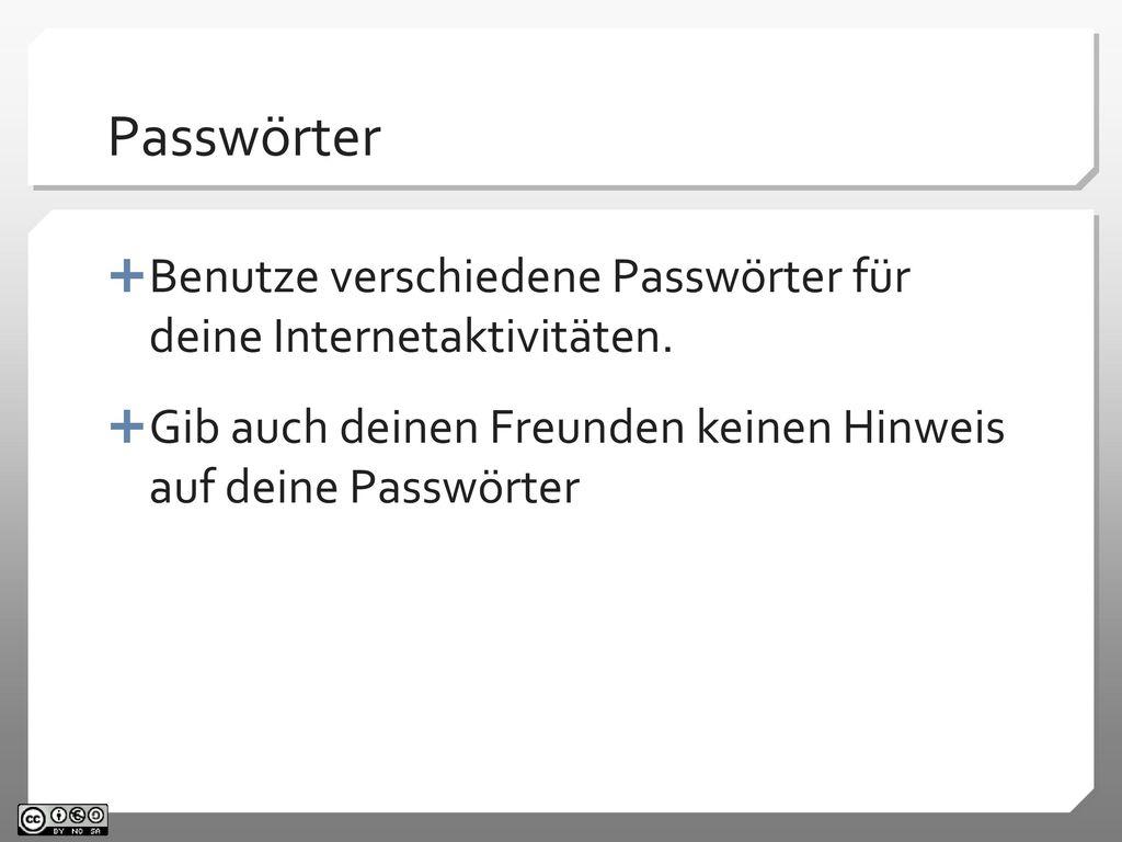 Passwörter Benutze verschiedene Passwörter für deine Internetaktivitäten.