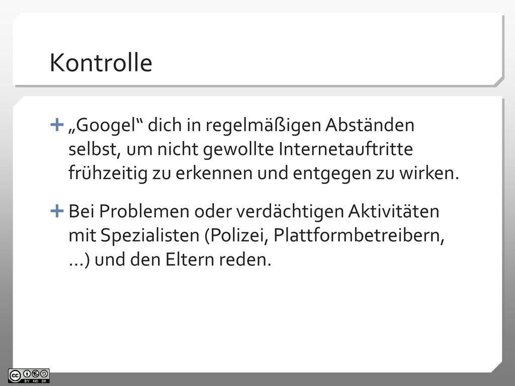 """Kontrolle """"Googel dich in regelmäßigen Abständen selbst, um nicht gewollte Internetauftritte frühzeitig zu erkennen und entgegen zu wirken."""