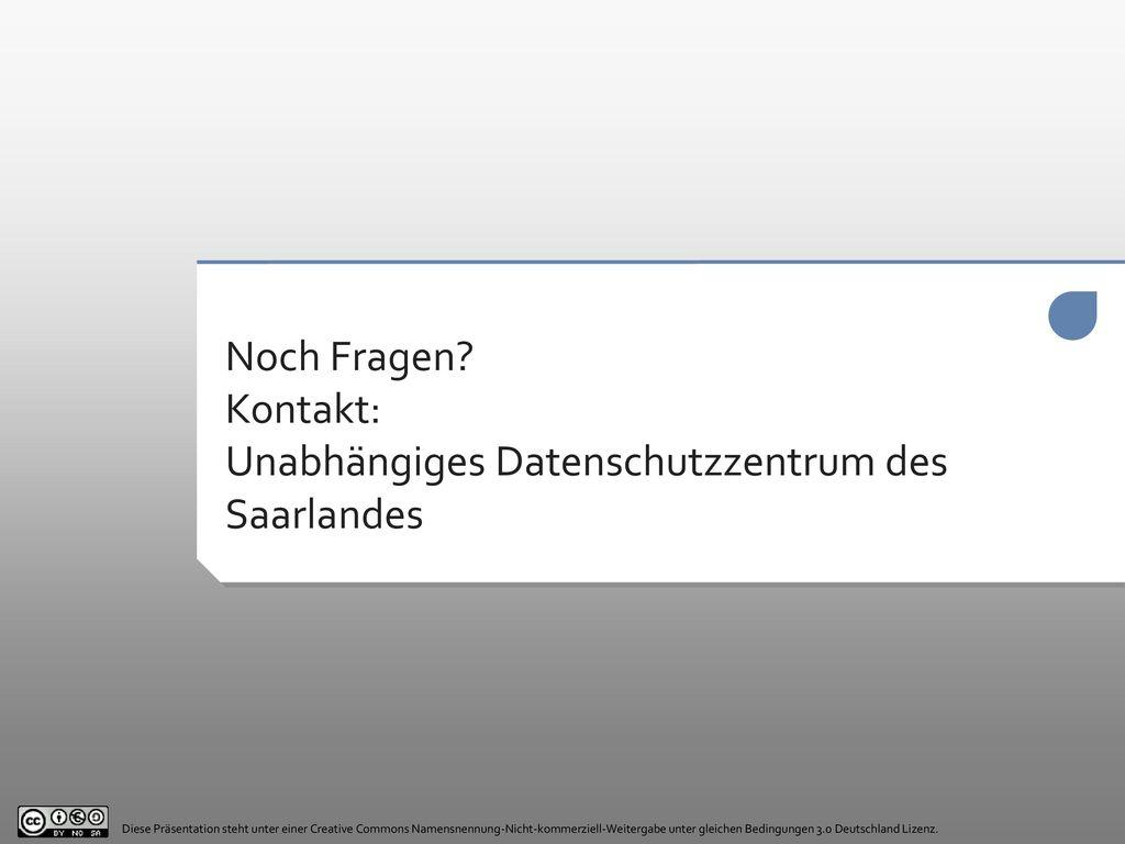 Noch Fragen Kontakt: Unabhängiges Datenschutzzentrum des Saarlandes