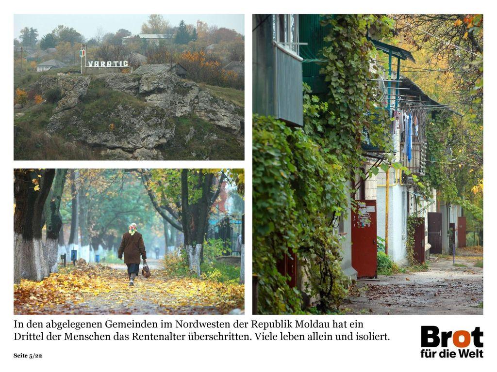 In den abgelegenen Gemeinden im Nordwesten der Republik Moldau hat ein Drittel der Menschen das Rentenalter überschritten. Viele leben allein und isoliert.