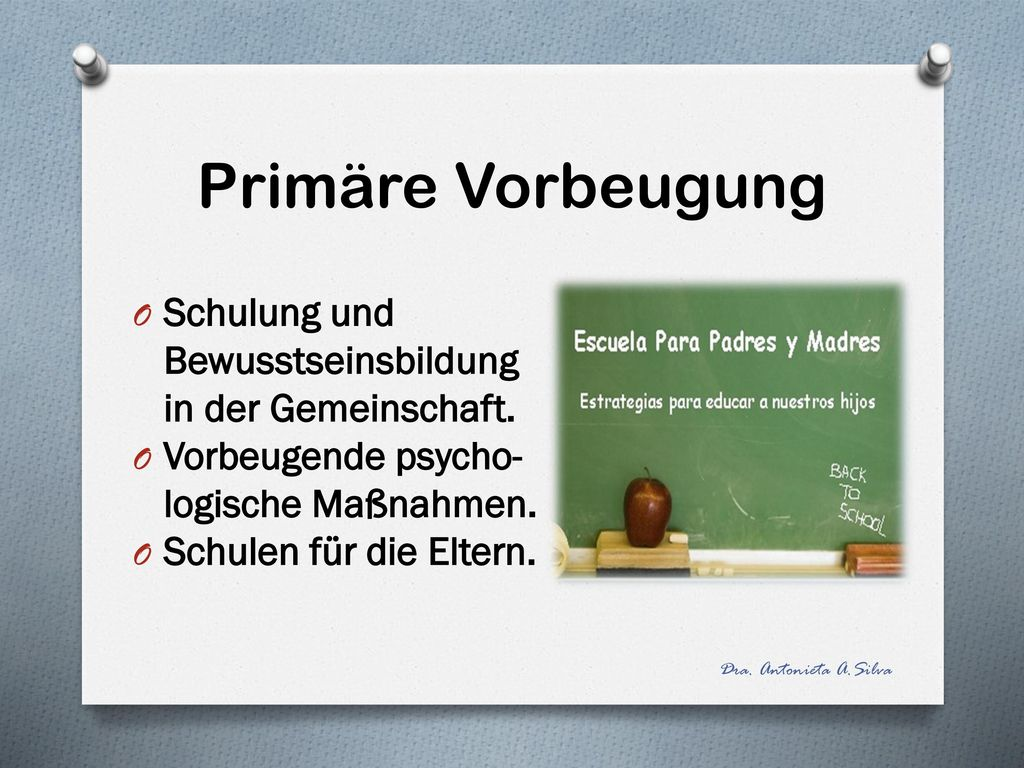 Primäre Vorbeugung Schulung und Bewusstseinsbildung in der Gemeinschaft. Vorbeugende psycho-logische Maßnahmen.