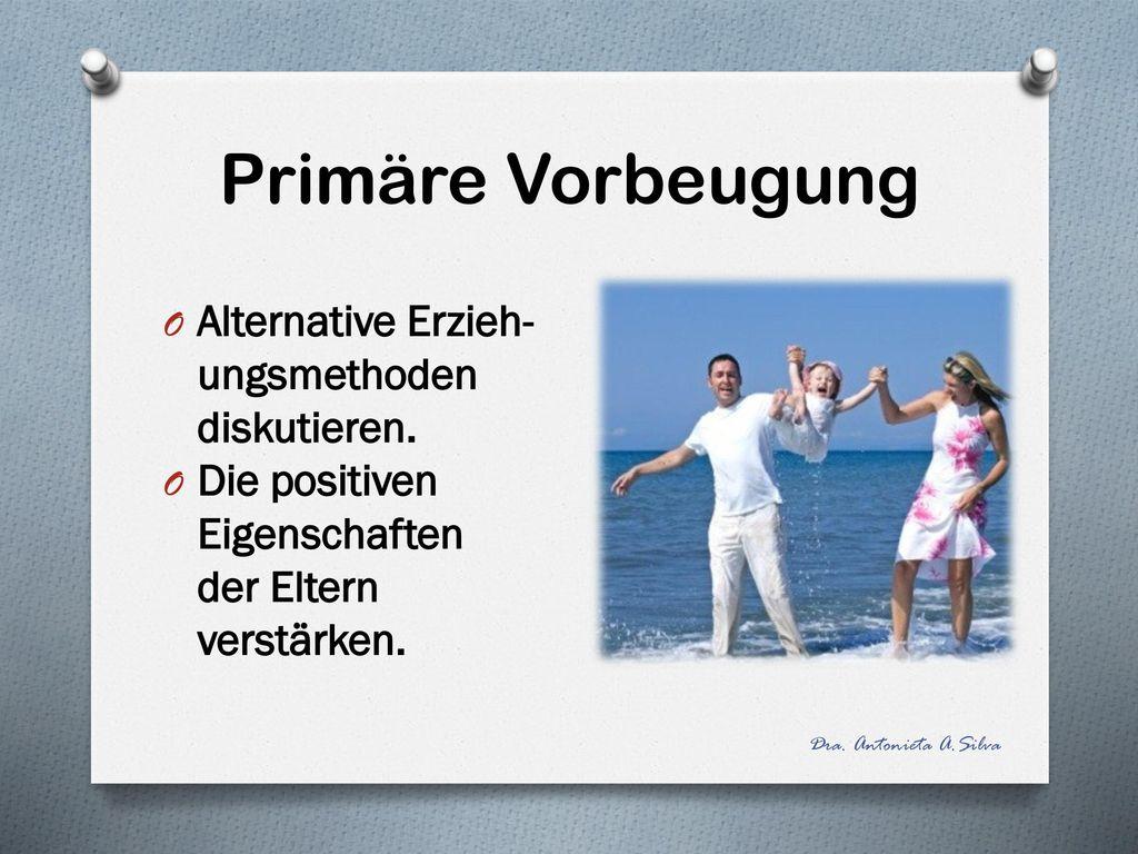 Primäre Vorbeugung Alternative Erzieh-ungsmethoden diskutieren.