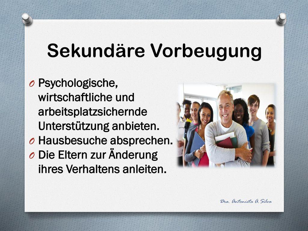 Sekundäre Vorbeugung Psychologische, wirtschaftliche und arbeitsplatzsichernde Unterstützung anbieten.