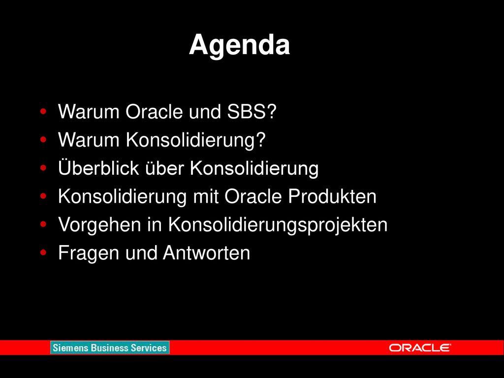 Agenda Warum Oracle und SBS Warum Konsolidierung