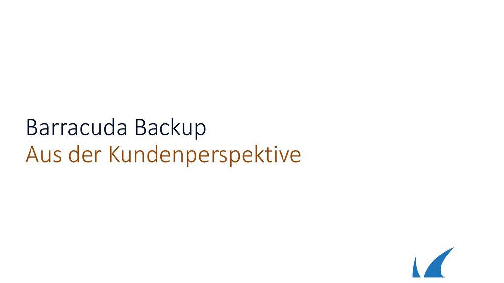 Barracuda Backup Aus der Kundenperspektive