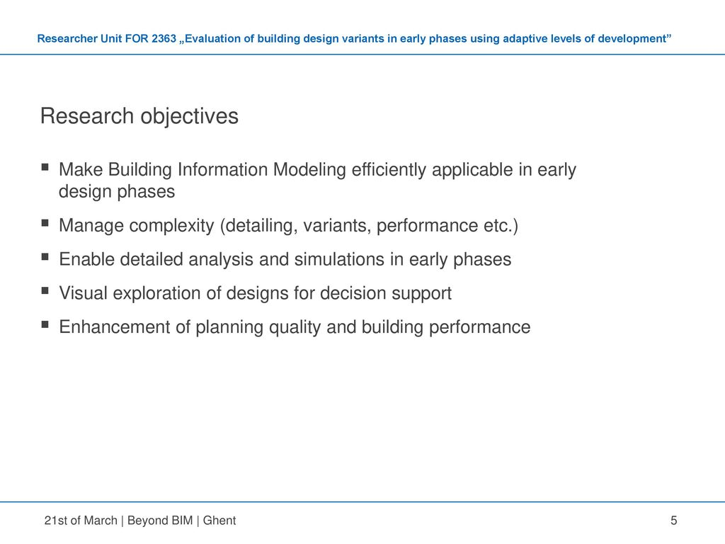 Research objectives Make Building Information Modeling efficiently applicable in early design phases.