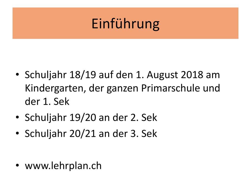Einführung Schuljahr 18/19 auf den 1. August 2018 am Kindergarten, der ganzen Primarschule und der 1. Sek.
