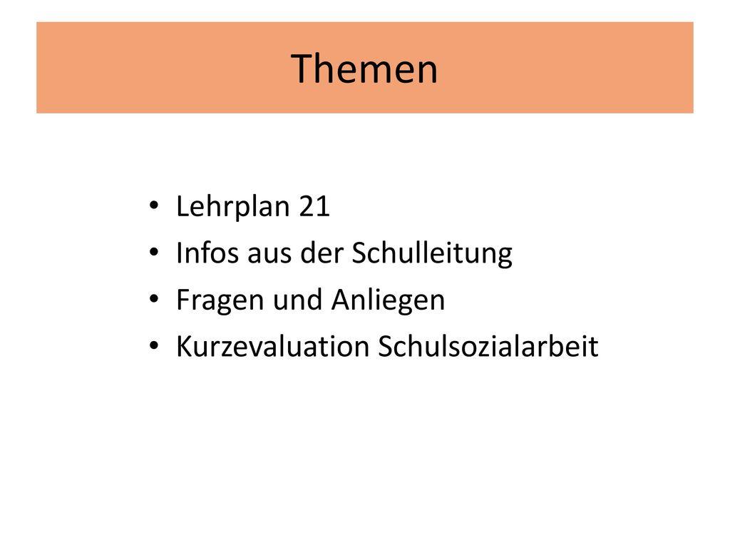 Themen Lehrplan 21 Infos aus der Schulleitung Fragen und Anliegen