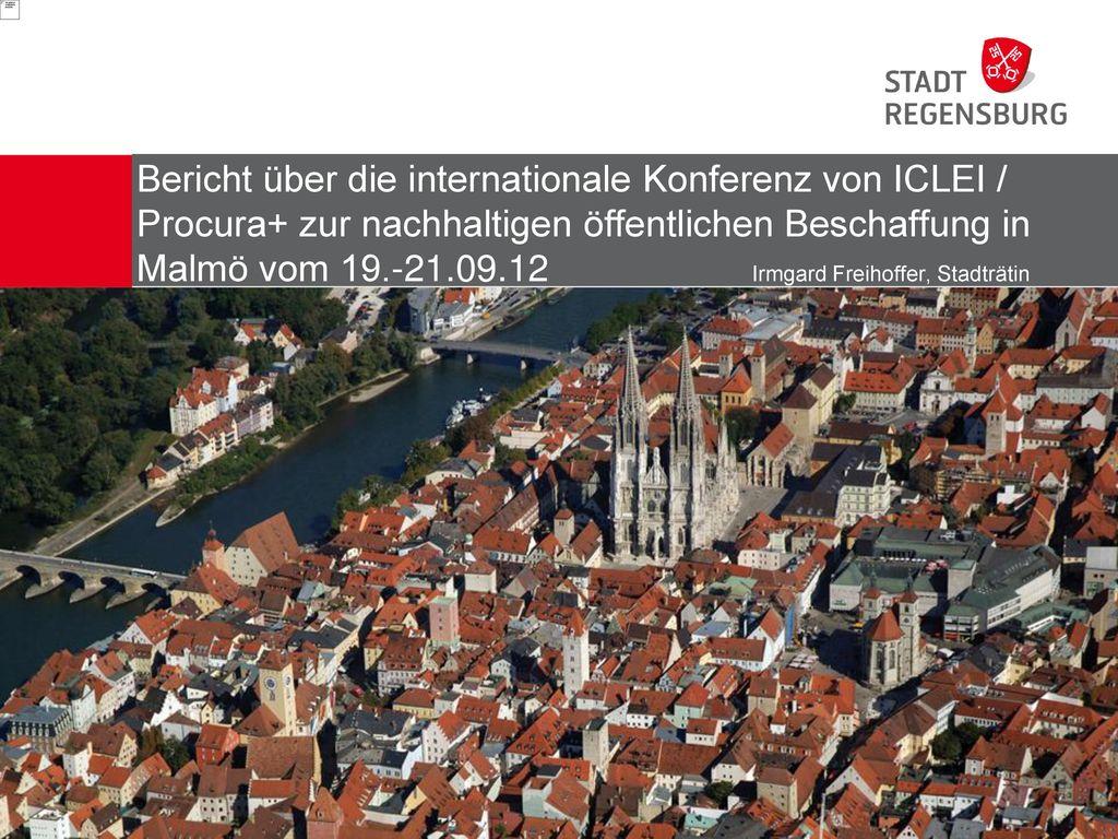 Bericht über die internationale Konferenz von ICLEI / Procura+ zur nachhaltigen öffentlichen Beschaffung in Malmö vom 19.-21.09.12 Irmgard Freihoffer, Stadträtin