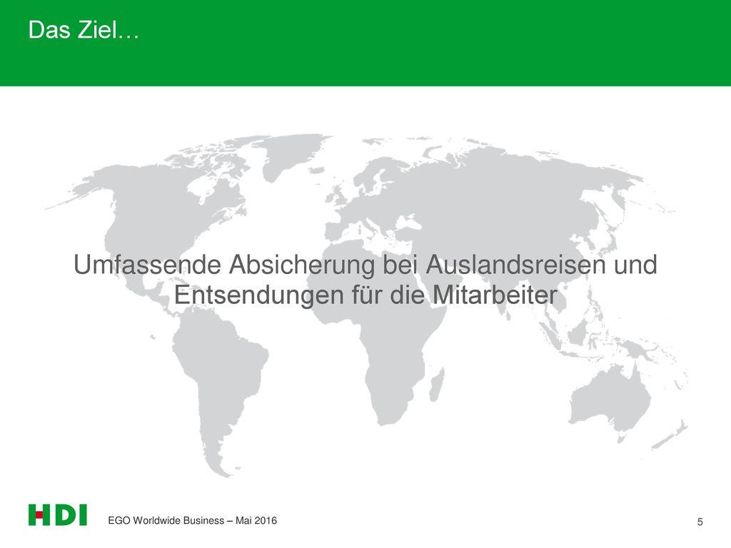 Das Ziel… Umfassende Absicherung bei Auslandsreisen und Entsendungen für die Mitarbeiter.
