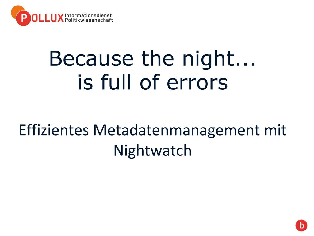 Because the night... is full of errors Effizientes Metadatenmanagement mit Nightwatch