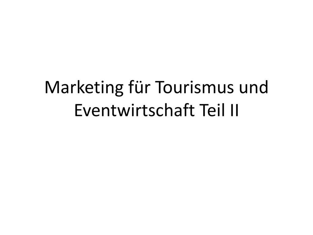 Marketing für Tourismus und Eventwirtschaft Teil II