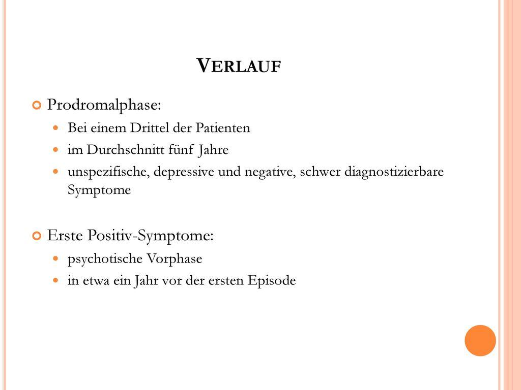Verlauf Prodromalphase: Erste Positiv-Symptome: