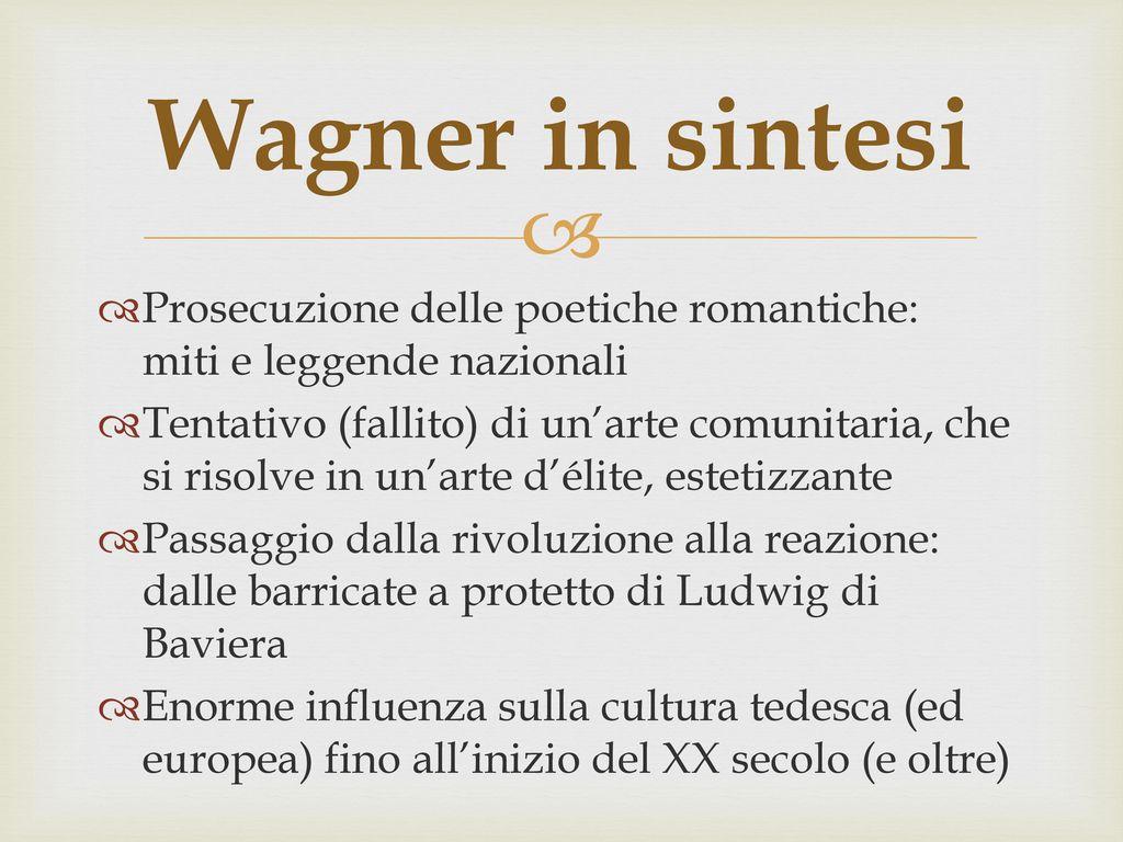Wagner in sintesi Prosecuzione delle poetiche romantiche: miti e leggende nazionali.