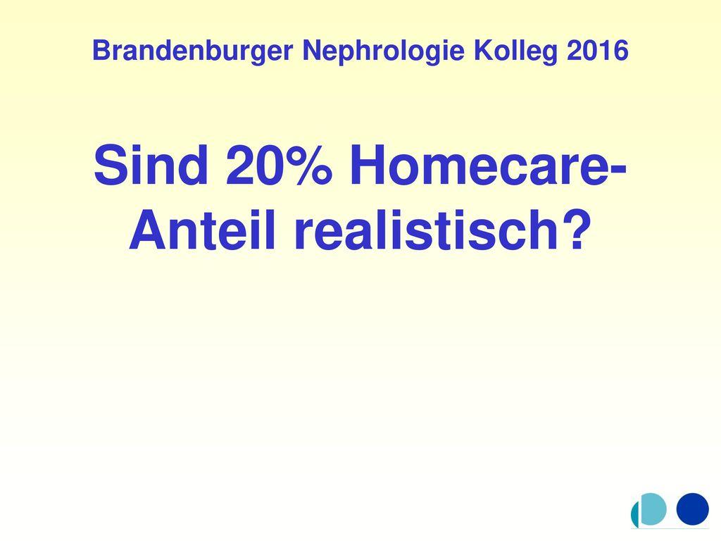 Brandenburger Nephrologie Kolleg 2016 Sind 20% Homecare-Anteil realistisch
