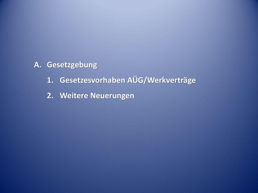 Gesetzesvorhaben AÜG/Werkverträge Weitere Neuerungen