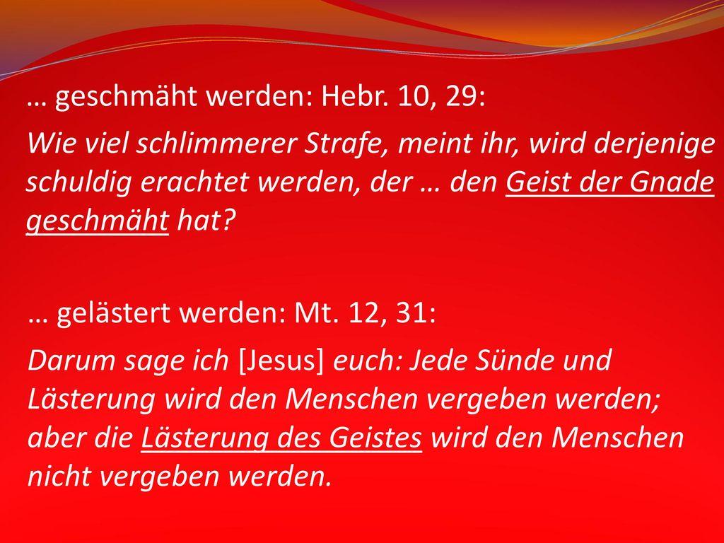 … geschmäht werden: Hebr. 10, 29:
