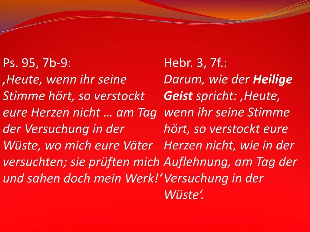 Ps. 95, 7b-9: 'Heute, wenn ihr seine. Stimme hört, so verstockt. eure Herzen nicht … am Tag. der Versuchung in der.